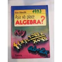 I. Dancila - Asa va place algebra?